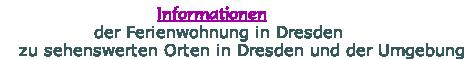 Informationen der Ferienwohnung in Dresden zu sehenswerten Orten in Dresden und der Umgebung