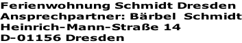 Ferienwohnung Schmidt Dresden Ansprechpartner: Bärbel  Schmidt Heinrich-Mann-Straße 14 D-01156 Dresden